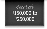 search $150,000 to $250,000