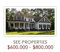See Properties $600,000 to $800,000