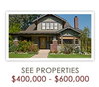 See Properties $400,000 to $600,000