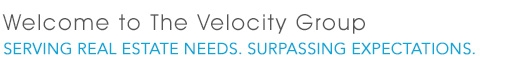 Welcome to The Velocity Group - Serving Real Estate Needs. Surpassing Expectations.