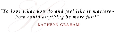 """To love what you do and feel like it matters - how could anything be more fun?"" - Kathyrn Grahm"