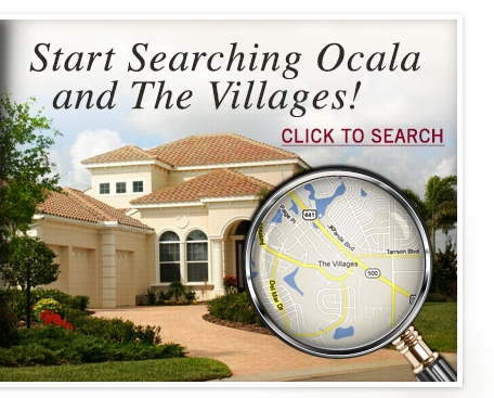 Start Searching Ocala and The Villages! click to search