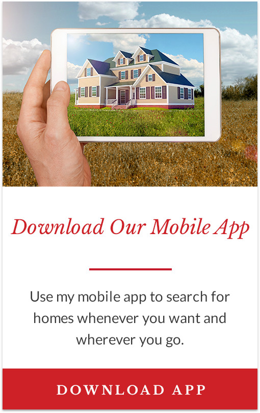 Download Our Mobile App - Use my mobile app to search for homes whenever you want and wherever you go.