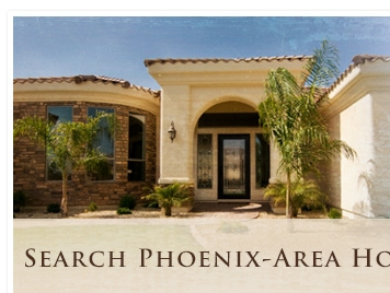 Search Phoenix-Area Homes Now - Click Here