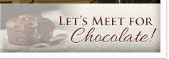 Let's meet for Chocolate