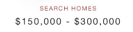 Search Homes $150,000 - $300,000