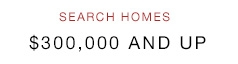 Search Homes $300,000 and up
