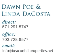 Dawn Poe and Linda DaCosta, direct: 571.291.5747, office: 703.728.8577, email: info@beaconhillproperties.net