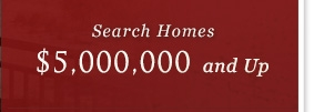 Search Homes $5,000,000 and up