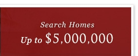 Search Homes up to $5,000,000
