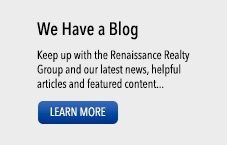 We Have a Blog: Keep up with the Renaissance Realty Group and our latest news, helpful articles and featured content... LEARN MORE