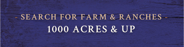 search for farm and ranches 1000 acres and up